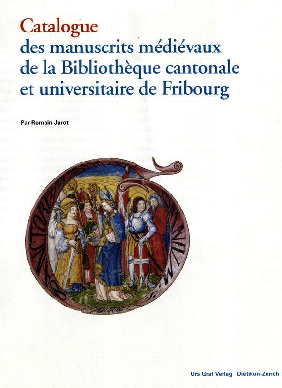 Katalog der mittelalterlichen Handschriften der Kantons- und Universitätsbibliothek Freiburg