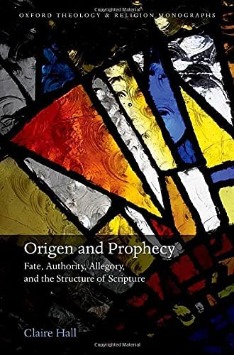 Origen and prophecy<br>fate, authority, allegory, and the str...
