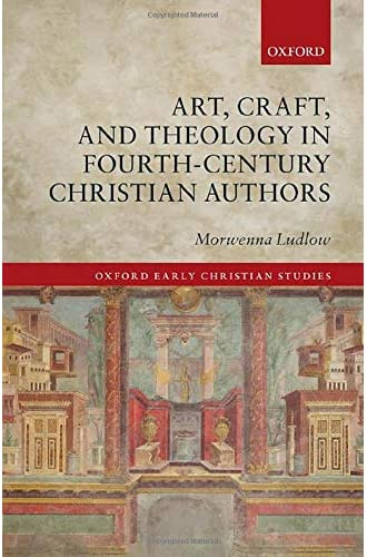 Art, craft, and theology in fourth-century Christian authors