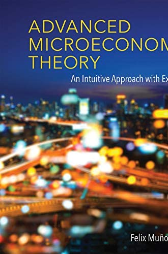 Advanced microeconomic theory<br>an intuitive approach with e...