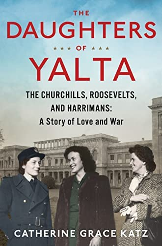 The daughters of Yalta<br>the Churchills, Roosevelts, and Har...