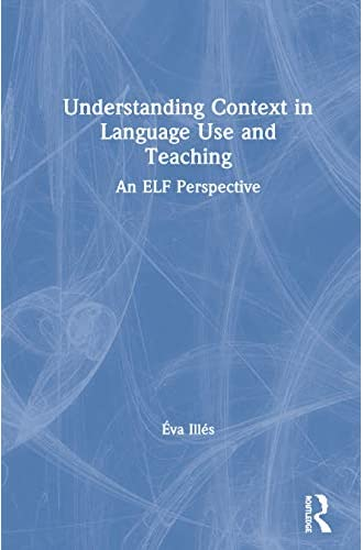 Understanding context in language use and teaching<br>an ELF ...