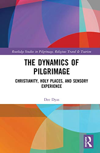 The dynamics of pilgrimage : christianity, holy places, and ...