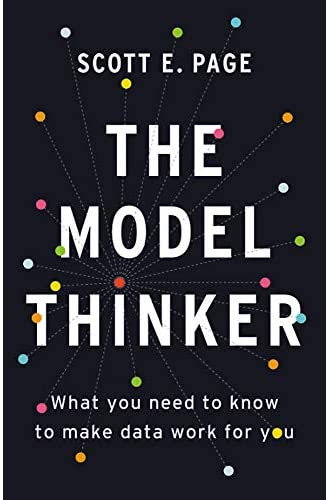 The model thinker<br>what you need to know to make data work ...