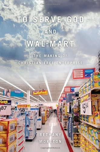 To serve God and Wal-Mart<br>the making of Christian free ent...