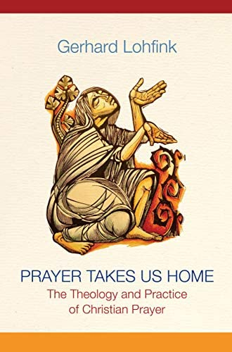 Prayer takes us home<br>the theology and practice of Christia...