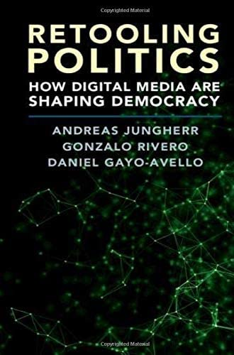Retooling politics<br>how digital media are shaping democracy