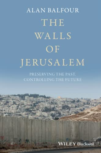 The walls of Jerusalem<br>preserving the past, controlling th...