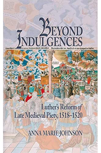 Beyond indulgences<br>Luther's reform of late medieval piety,...