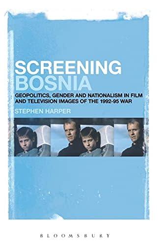 Screening Bosnia<br>geopolitics, gender and nationalism in fi...