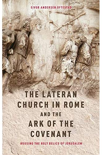 The Lateran Church in Rome and the Ark of the Covenant<br>hou...