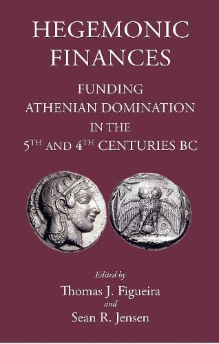 Hegemonic finances : funding Athenian domination in the 5th ...