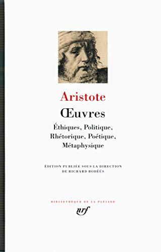 Oeuvres : éthiques, politique, rhétorique, poétique, métaphy...