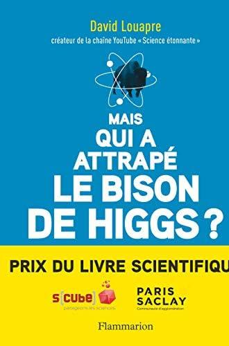 Mais qui a attrapé le bison de Higgs ?<br>... et autres quest...