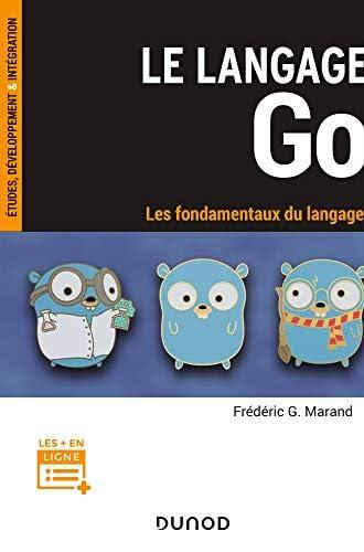 Le langage Go<br>les fondamentaux du langage<br>Frédéric G. Ma...