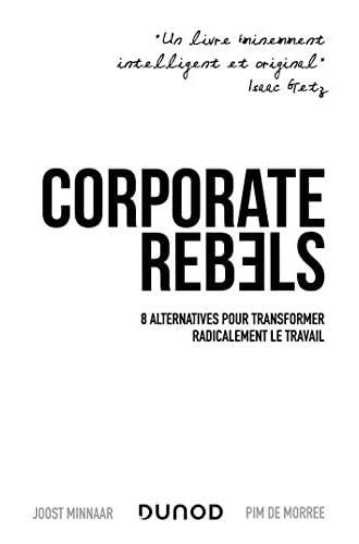 Corporate rebels<br>8 alternatives pour transformer radicalem...