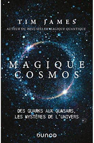Magique cosmos<br>des quarks aux quasars, les mystères de l'U...