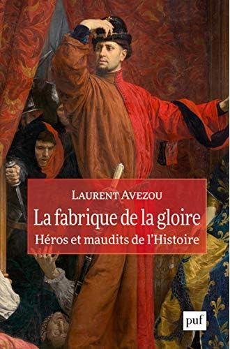 La fabrique de la gloire<br>héros et maudits de l'histoire<br>...