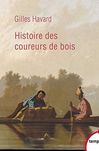 Histoire des coureurs de bois<br>Amérique du Nord, 1600-1840