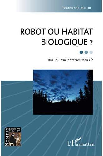 Robot ou habitat biologique ?<br>Qui, ou que sommes-nous ?
