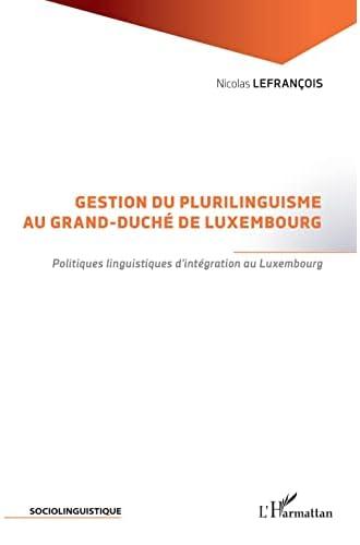 Gestion du plurilinguisme au Grand-Duché de Luxembourg<br>pol...