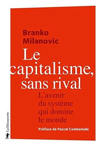 Le capitalisme, sans rival<br>l'avenir du système qui domine ...