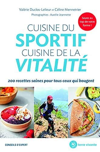 Cuisine du sportif, cuisine de la vitalité<br>200 recettes s...