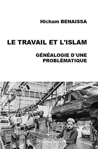 Le travail et l'Islam<br>généalogie(s) d'une problématique