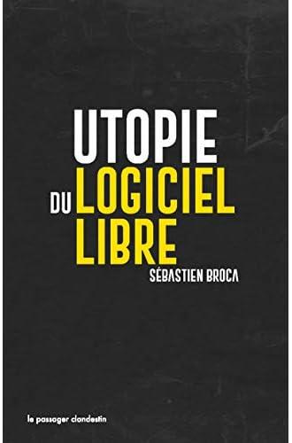 Utopie du logiciel libre<br>Sébastien Broca ; [préface de Chr...