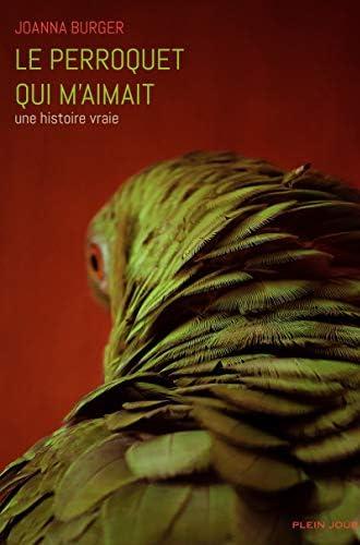 Le perroquet qui m'aimait<br>une histoire vraie<br>Joanna Burg...
