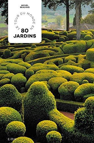 Le tour du monde en 80 jardins<br>Michel Beauvais