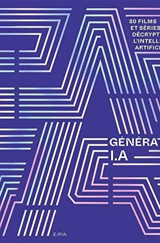 Génération I.A<br>80 films et séries pour décrypter l'intelli...