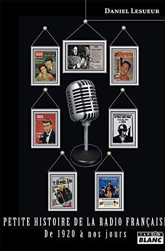 Petite histoire de la radio française<br>de 1920 à nos jours ...