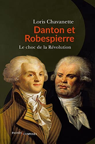 Danton et Robespierre<br>le choc de la Révolution