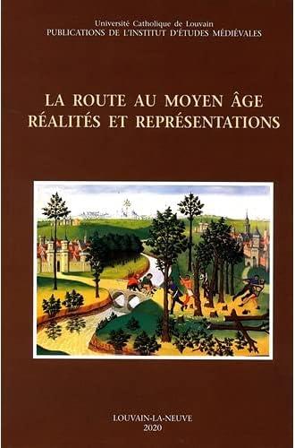 La route au Moyen Âge<br>réalités et représentations