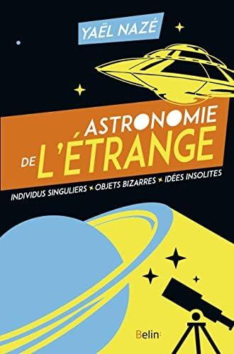Astronomie de l'étrange<br>Individus singuliers, objets bizar...