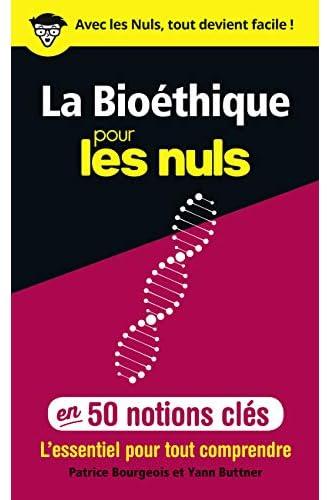 La bioéthique pour les nuls<br>en 50 notions clés<br>Patrice B...