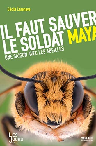 Il faut sauver le soldat Maya<br>une saison avec les abeilles...