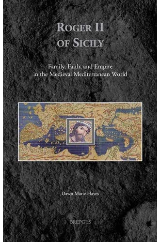Roger II of Sicily<br>family, faith, and empire in the mediev...