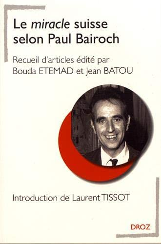 Le miracle suisse selon Paul Bairoch<br>recueil d'articles<br>...
