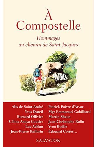 À Compostelle<br>hommages au chemin de Saint-Jacques