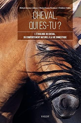 Cheval, qui es-tu ?<br>l'éthologie du cheval, du comportement...
