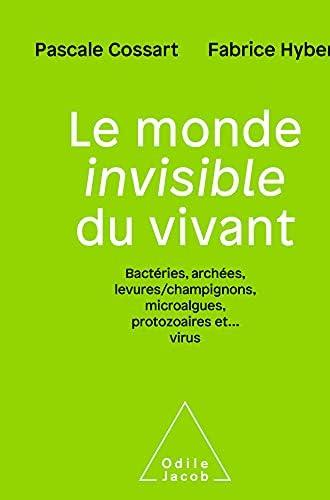 Le monde invisible du vivant<br>bactéries, archées, levures/c...