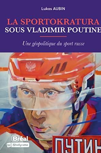 La sportokratura sous Vladimir Poutine<br>une géopolitique du...