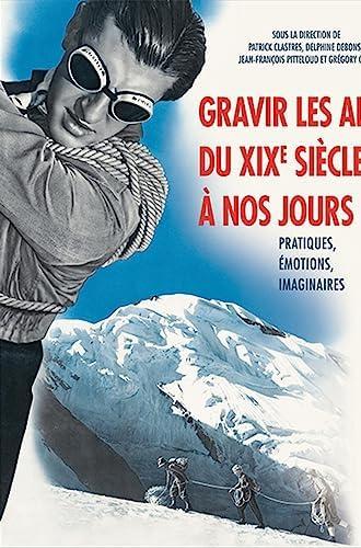 Gravir les Alpes du XIXe siècle à nos jours<br>pratiques, émo...