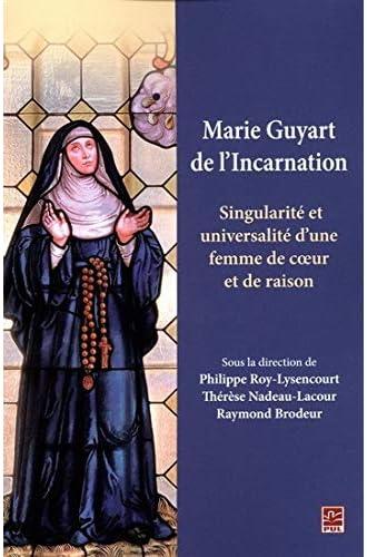 Marie Guyart de l'Incarnation<br>singularité et universalité ...