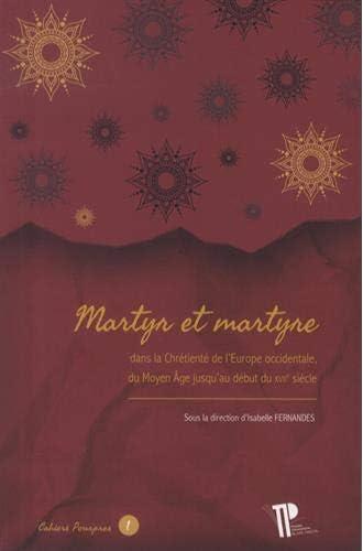 Martyr et martyre<br>dans la chrétienté de l'Europe occidenta...