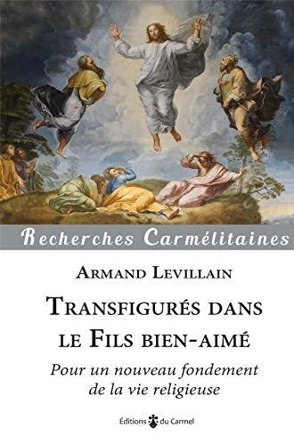 Transfigurés dans le Fils bien-aimé<br>pour un nouveau fondem...