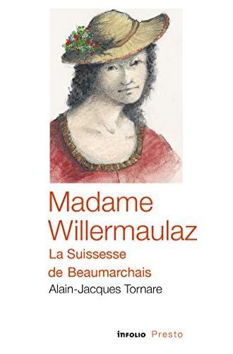 Madame Willermaulaz, la Suissesse de Beaumarchais<br>Jacques-...