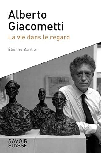 Alberto Giacometti<br>la vie dans le regard